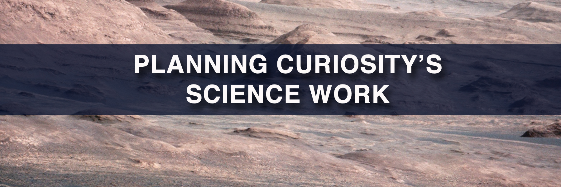 PLANNING CURIOSITY'S SCIENCE WORK