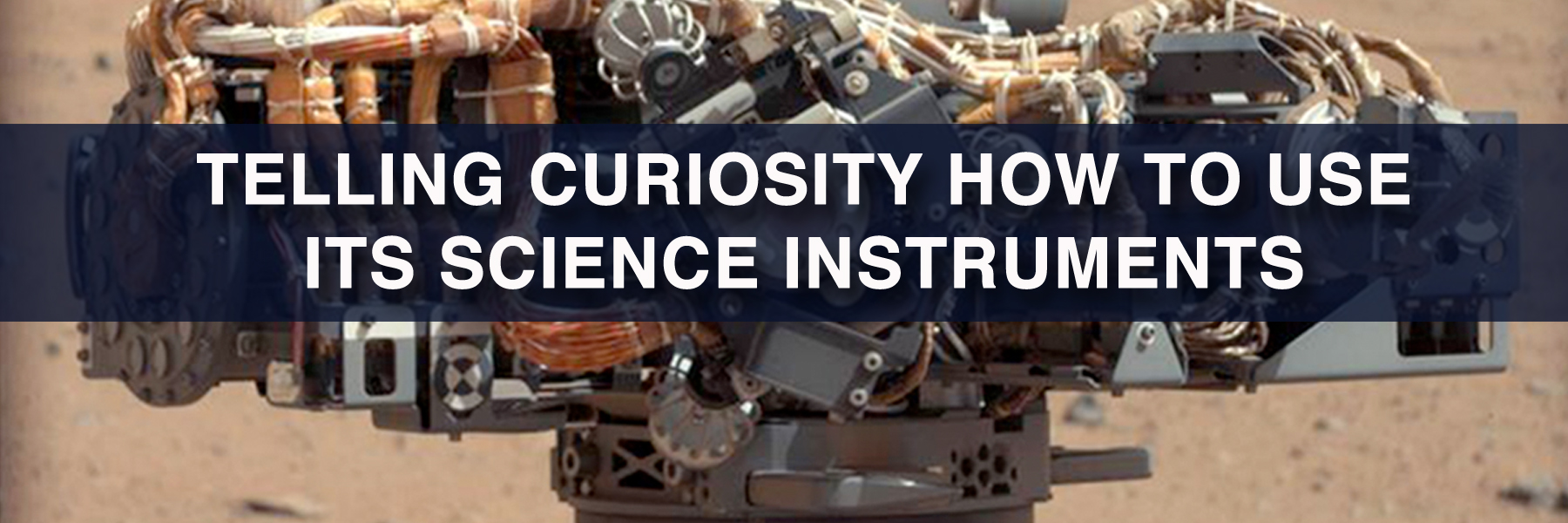TELLING CURIOSITY HOW TO USE ITS SCIENCE INSTRUMENTS