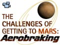 The Challenges of Getting to Mars: Aerobraking