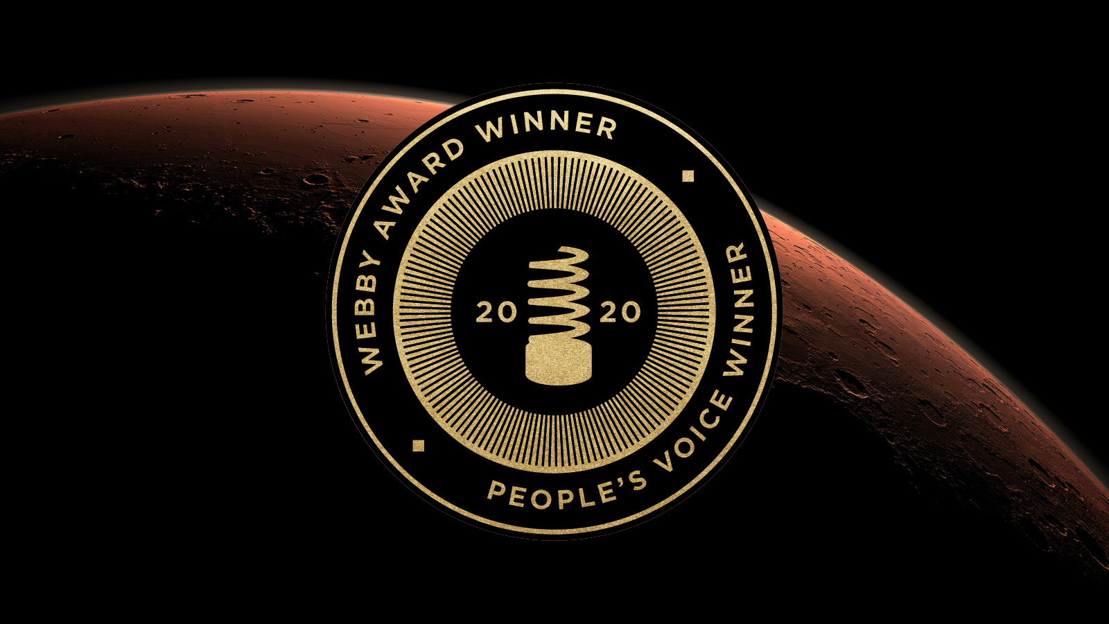 "NASA took home eight wins at the 2020 Webby Awards, including a juried prize and People's Voice award for the ""Send Your Name to Mars"" campaign. The Webby Awards logo is seen here against an illustration of Mars."